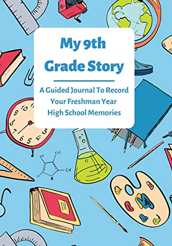 My 9th Grade Story: A Guided Journal To Record Your Freshman Year High School Memories (School Year Memory Books)