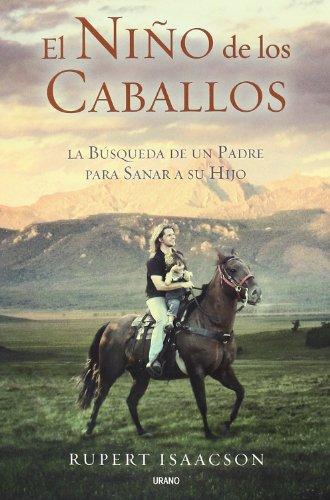 El niño de los caballos: La búsqueda de un padre para sanar a su hijo (Relatos) (Spanish Edition)