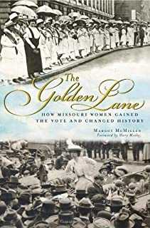 The Golden Lane: How Missouri Women Gained the Vote and Changed History
