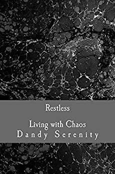 Restless: Living with Chaos by [Dandy Serenity]