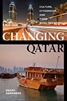 Changing Qatar: Culture, Citizenship, and Rapid Modernization