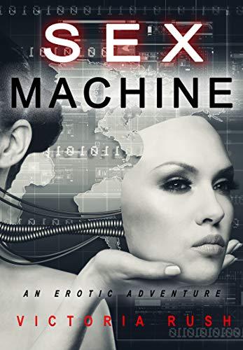 Sex Machine: An Erotic Adventure ( Lesbian / Bisexual Erotica ) (Jade's Erotic Adventures Book 10)