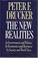 The New Realities: In Government and Politics/in Economics and Business/in Society and World View