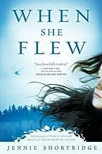 When She Flew by Jennie Shortridge (2009-11-03)