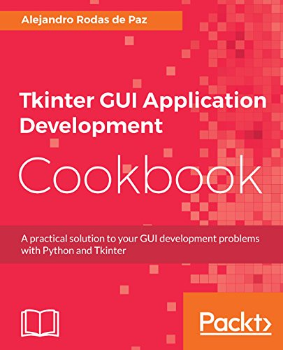 Tkinter GUI Application Development Cookbook: A practical solution to your GUI development problems with Python and Tkinter (English Edition)