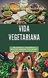 VIDA VEGETARIANA: Recetas fáciles para hacer en casa, deliciosas y nutritivas.