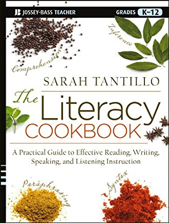 The Literacy Cookbook: A Practical Guide to Effective Reading, Writing, Speaking, and Listening Instruction: Grades K-12