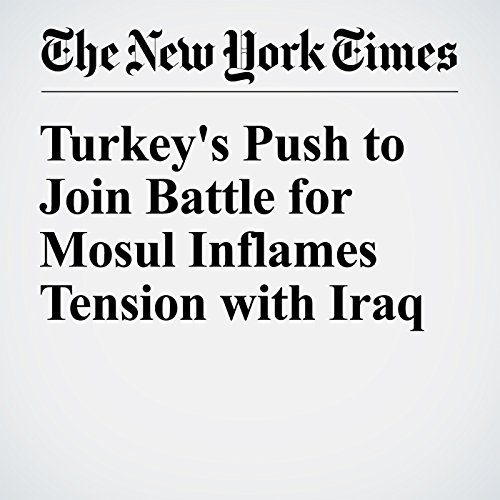 Turkey's Push to Join Battle for Mosul Inflames Tension with Iraq cover art
