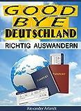 Richtig auswandern: Goodbye Deutschland