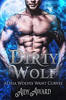 Dirty Wolf: A curvy girl and wolf shifter romance (Alpha Wolves Want Curves Book 1) by [Aidy Award]