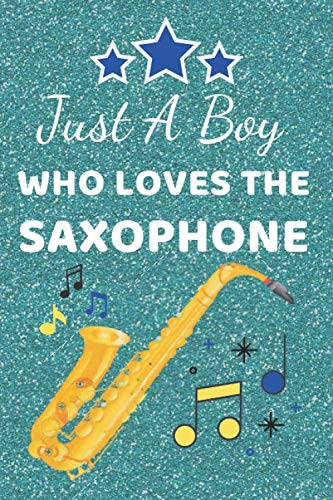Just a Boy Who Loves The Saxophone: Saxophone gifts. This Saxophone Notebook / Saxophone Journal has a fun glossy cover. It's 6x9in size with 110+ ... Saxophone player gifts. Saxophone presents.