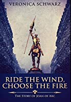 Ride The Wind, Choose The Fire: Premium Large Print Hardcover Edition