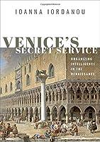 Venice's Secret Service: Organizing Intelligence in the Renaissance