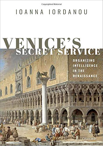 Venice's Secret Service: Organizing Intelligence in the Renaissance