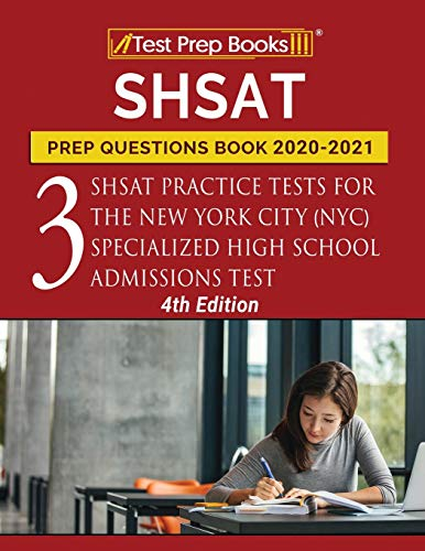 SHSAT Prep Questions Book 2020-2021: Three SHSAT Practice Tests for the New York City (NYC) Specialized High School Admissions Test [4th Edition]