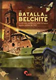La Batalla De Belchite: La ofensiva republicana sobre Zaragoza. Agosto-octubre de 1937