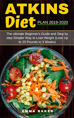 Atkins Diet Plan 2019 2020 The Ultimate Beginner S Guide And Step By Step Simpler Way To Lose Weight Lose Up To 20 Pounds In 3 Weeks Kindle Edition By Baker Emma Health
