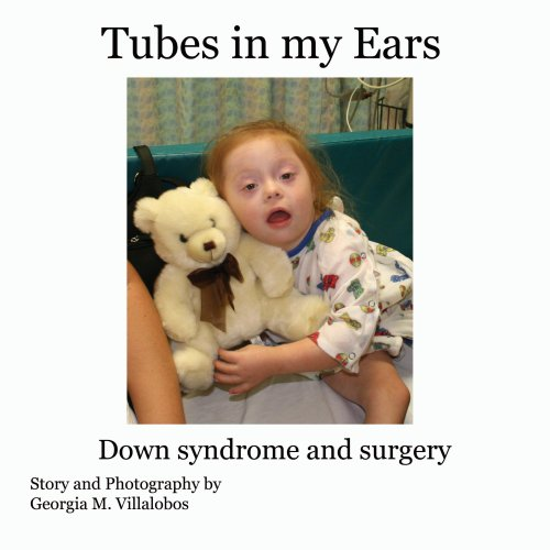 Tubes In My Ears: Down syndrome and Surgery (Tori's Adventures Book 1)