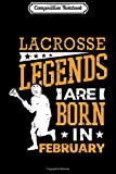 Composition Notebook: Lacrosse Legends Are Born In February Birthday Gif Journal/Notebook Blank Lined Ruled 6x9 100 Pages