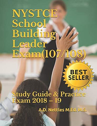 NYSTCE School Building Leader Exam (107/108): Study Guide & Practice Exam 2018 – 19