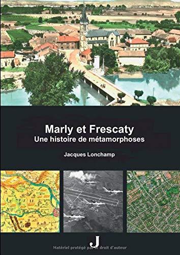 Marly et Frescaty: Une histoire de métamorphoses