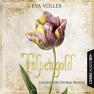 Tulpengold                   Autor:                                                                                                                                 Eva Völler                               Sprecher:                                                                                                                                 Stephan Benson                      Spieldauer: 13 Std. und 30 Min.     272 Bewertungen     Gesamt 4,6
