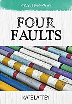 Four Faults: (Pony Jumpers #4) by [Kate Lattey]