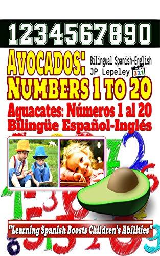 Avocados: Numbers 1 to 20. Bilingual Spanish-English: Aguacates: Números 1 al 20. Bilingüe Español-Inglés (English Edition)
