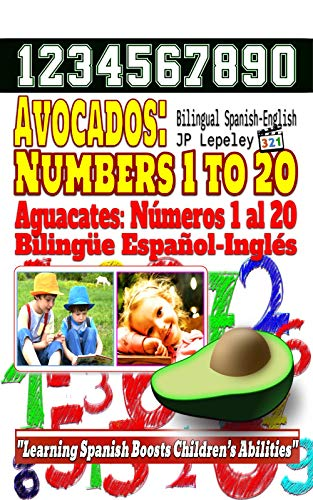 Avocados: Numbers 1 to 20. Bilingual Spanish-English: Aguacates: Números 1 al 20. Bilingüe Español-Inglés (English Edition)