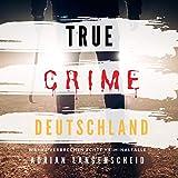 True Crime Deutschland: Wahre Verbrechen, Echte Kriminalfälle