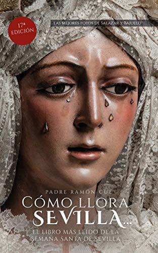 Cómo llora Sevilla...: El libro más leído de la Semana Santa de...