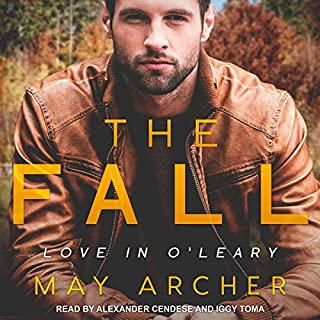The Fall     Love in O'Leary Series, Book 1              Written by:                                                                                                                                 May Archer                               Narrated by:                                                                                                                                 Alexander Cendese,                                                                                        Iggy Toma                      Length: 8 hrs and 28 mins     1 rating     Overall 5.0