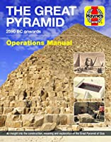 The Great Pyramid: 2590 BC onwards - An insight into the construction, meaning and exploration of the Great Pyramid of Giza (Operations Manual)