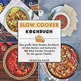 Slow Cooker Kochbuch: Das große Slow Cooker Kochbuch mit den besten und leckersten 160 Slow Cooker...
