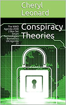 Conspiracy Theories: The NWO Agenda 2030 2 Box Set   Smart Technologies  Biometrics  UN Agenda 21 by [Cheryl Leonard]