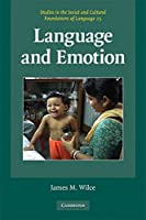 Language and Emotion (Studies in the Social and Cultural Foundations of Language, Series Number 25)