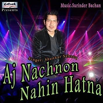 Aj Nachnon Nahin Hatna