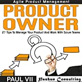 Agile Product Management: Product Owner: 26 Tips to Manage Your Product and Work with Scrum Teams
