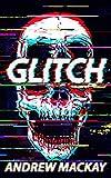 Glitch: A Cyberpunk Techno Horror Thriller (English Edition)