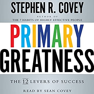 Primary Greatness     The 12 Levers of Success              Written by:                                                                                                                                 Stephen R. Covey                               Narrated by:                                                                                                                                 Sean Covey                      Length: 5 hrs and 8 mins     2 ratings     Overall 4.5