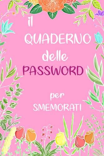 Il Quaderno delle Password per Smemorati: Pagine alfabetizzate per trovare subito le tue passwords (Il quaderno per gli smemorati)