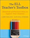 The ELL Teacher s Toolbox: Hundreds of Practical Ideas to Support Your Students (The Teacher s Toolbox Series)