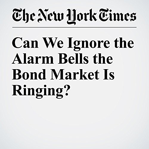 Can We Ignore the Alarm Bells the Bond Market Is Ringing? audiobook cover art
