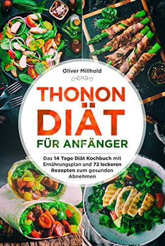 Thonon Diät für Anfänger: Das 14 Tage Diät Kochbuch mit Ernährungsplan und 72 leckeren Rezepten zum gesunden Abnehmen