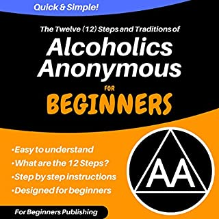 The Twelve (12) Steps and Traditions of Alcoholics Anonymous for Beginners audiobook cover art