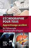 L'échographie pour tous - Apprentissage accéléré: De l'échoscopie à l'échographie d'expert