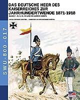 Das Deutsche Heer des Kaiserreiches zur Jahrhundertwende 1871-1918 - Band 2 (Soldiers, Weapons & Uniforms - 800)