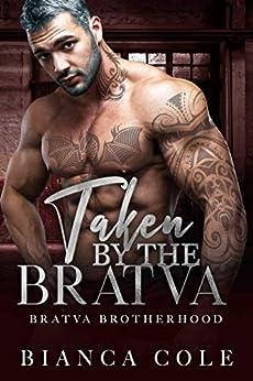 Taken by the Bratva: A Dark Mafia Romance (Bratva Brotherhood) by [Bianca Cole]