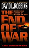The End of War: A Novel of the Race for Berlin - David L. Robbins