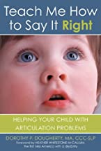 Teach Me How to Say It Right: Helping Your Child with Articulation Problems